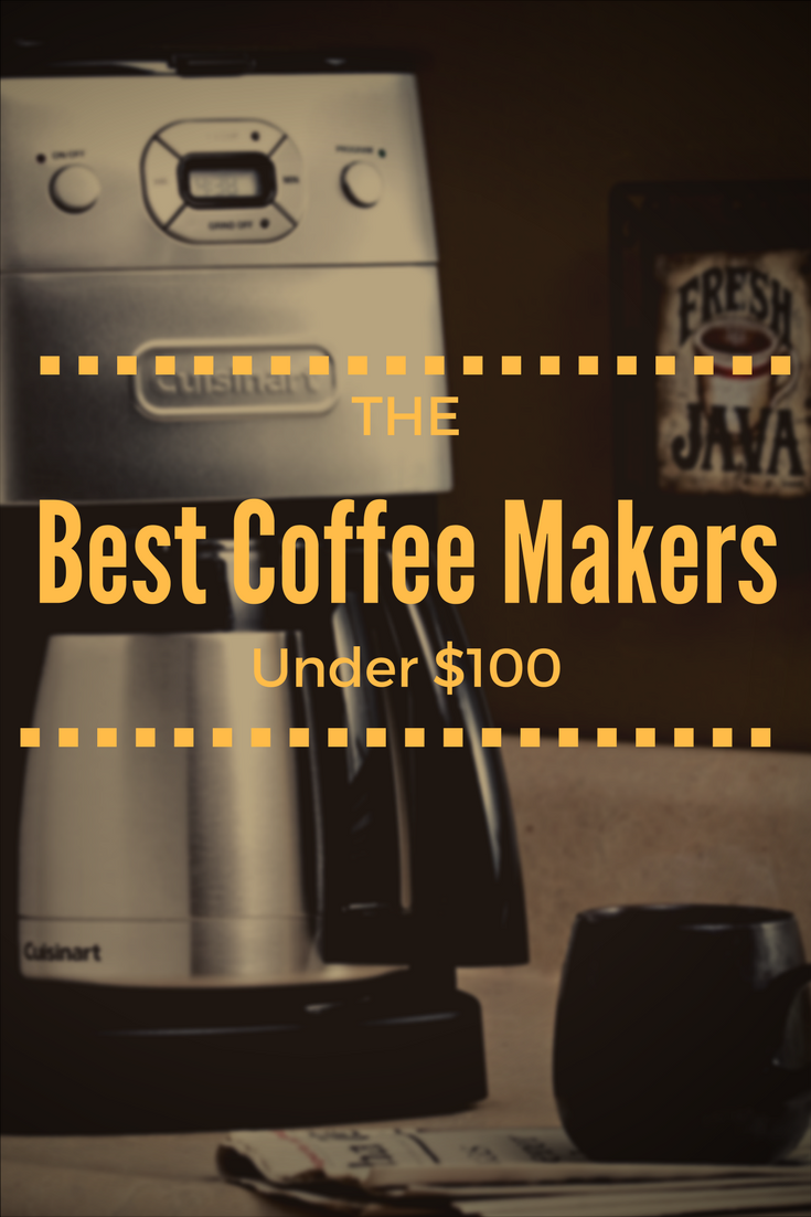 The Best Coffee Makers Under $100