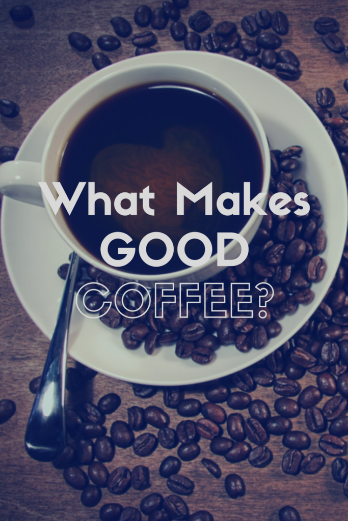 What Makes good coffee
